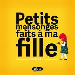Petits mensonges faits à ma fille / Philippe Jalbert | Jalbert, Philippe (1971-....). Auteur. Illustrateur