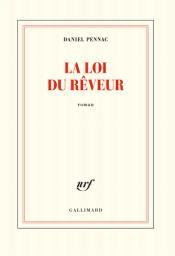 La loi du rêveur : roman / Daniel Pennac | Pennac, Daniel (1944-....). Auteur