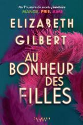 Au bonheur des filles / Elisabeth Gilbert | Gilbert, Elizabeth - Auteur du texte. Auteur