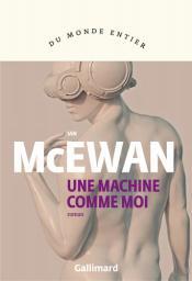 Une machine comme moi / Ian McEwan | McEwan, Ian. Auteur