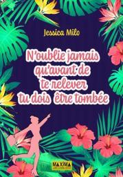 N'oublie jamais qu'avant de te relever tu dois être tombée / Jessica Milo | Milo, Jessica - Auteur du texte