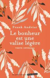 Le bonheur est une valise légère / Frank Andriat | Andriat, Frank (1958-....). Auteur