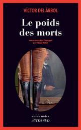 Le poids des morts / Victor Del Arbol | Arbol, Victor Del. Auteur