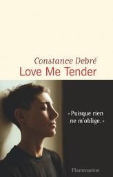 Love me tender / Constance Debré   Debré, Constance (1973-....). Auteur