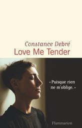 Love me tender / Constance Debré | Debré, Constance (1973-....). Auteur