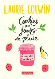 Cookies pour jours de pluie : la cuisine intime de ma drôle de vie / Laurie Colwin | Colwin, Laurie (1944-1992). Auteur