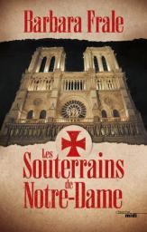 Les souterrains de Notre-Dame / Barbara Frale | Frale, Barbara. Auteur