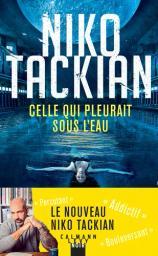 Celle qui pleurait sous l'eau / Niko Tackian | Tackian, Niko (1973) - Auteur du texte. Auteur