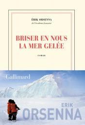 Briser en nous la mer gelée / Erik Orsenna | Orsenna, Erik. Auteur