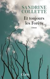 Et toujours les forêts / Sandrine Collette | Collette, Sandrine (1970-....). Auteur