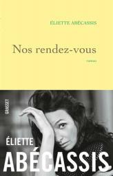 Nos rendez-vous / Éliette Abécassis | Abécassis, Eliette (1969-....). Auteur