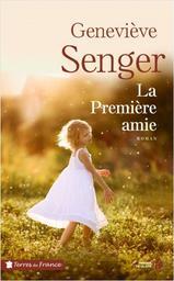 La première amie / Geneviève Senger   Senger, Geneviève. Auteur