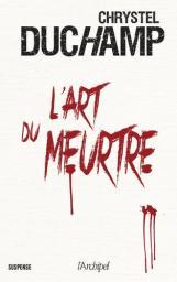 L'art du meurtre / Chrystel Duchamp | Duchamp, Chrystel - Auteur du texte. Auteur