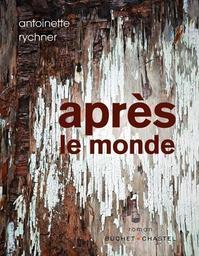 Après le monde / Antoinette Rychner | Rychner, Antoinette. Auteur
