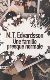 Une famille presque normale / M. T. Edvardsson | Edvardsson, M. T.. Auteur