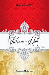 Victoria Hall. Volume 1 / Lhattie Haniel   Haniel, Lhattie (1969-....). Auteur