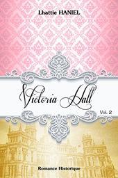 Victoria Hall. Volume 2 / Lhattie Haniel   Haniel, Lhattie (1969-....). Auteur