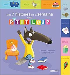Mes 7 histoires de la semaine avec P'tit Loup / Éléonore Thuillier   Thuillier, Éléonore. Illustrateur