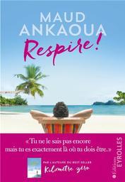 Respire ! : Le plan est toujours parfait / Maud Ankaoua | Ankaoua, Maud (1971-....). Auteur