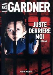 Juste derrière moi / Lisa Gardner | Gardner, Lisa (1956-....). Auteur
