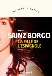 La fille de l'Espagnole : roman / Karina Sainz Borgo   Sainz Borgo, Karina (1982-....). Auteur