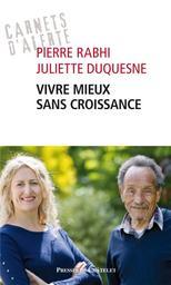 Vivre mieux sans croissance / Pierre Rabhi, Juliette Duquesne | Rabhi, Pierre (1938-....). Auteur