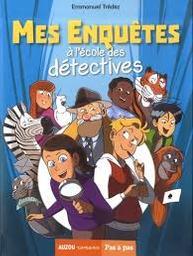Mes enquêtes à l'école des détectives / Emmanuel Trédez | Trédez, Emmanuel. Auteur