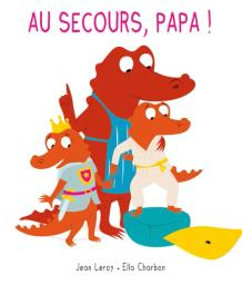 Au secours, papa ! / Ella Charbon | Charbon, Ella. Illustrateur