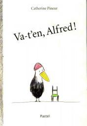 Va-t'en, Alfred / Catherine Pineur   Pineur, Catherine (1969-....). Auteur. Illustrateur