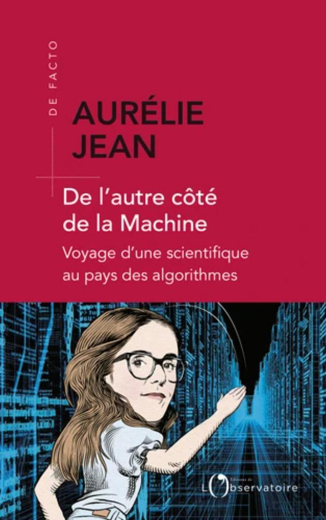 De l'autre côté de la machine : Voyage d'une scientifique au pays des algorithmes / Aurélie Jean  