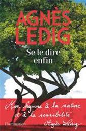 Se le dire enfin / Agnès Ledig | Ledig, Agnès (1972-....). Auteur