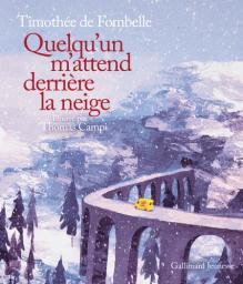 Quelqu'un m'attend derrière la neige / Timothée de Fombelle   Fombelle, Timothée de (1973-....). Auteur