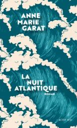 La nuit atlantique / Anne-Marie Garat | Garat, Anne-Marie (1946-....). Auteur