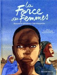 La force des femmes : Rencontres africaines / Joël Alessandra | ALESSANDRA, JOEL - Auteur du texte. Illustrateur