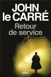 Retour de service / John Le Carré | Le Carré, John. Auteur