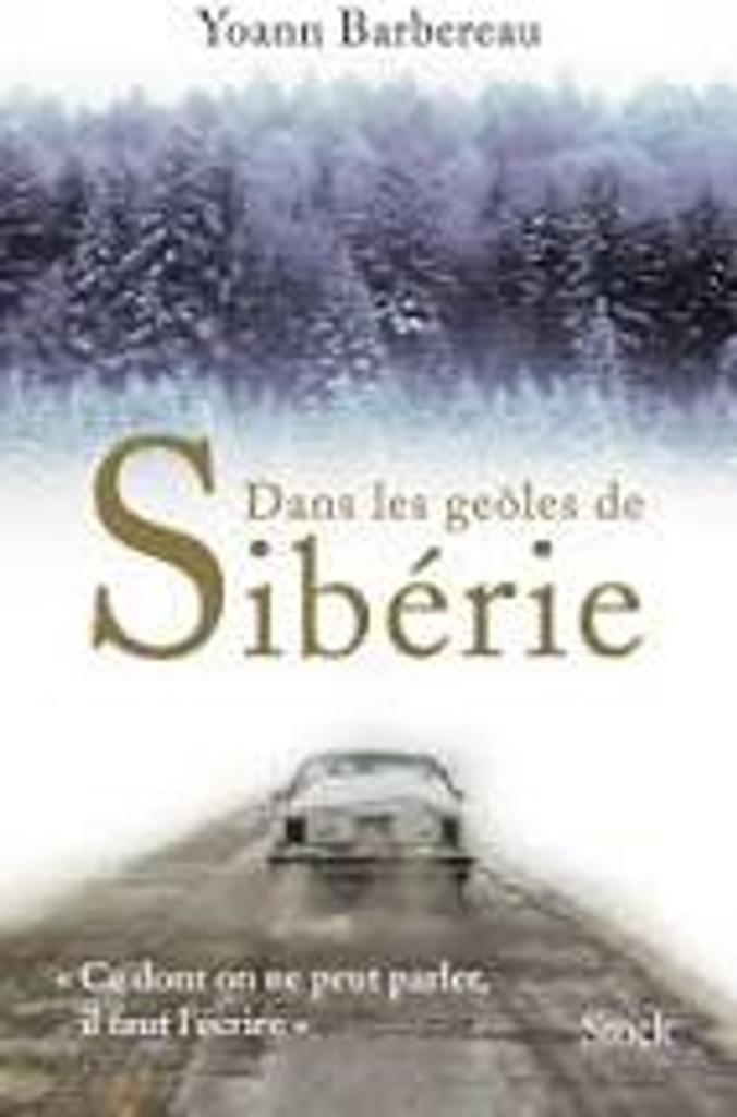 Dans les geôles de Sibérie / Yoann Barbereau | Barbereau, Yoann - Auteur du texte