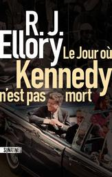 Le jour où Kennedy n'est pas mort / R. J. Ellory | Ellory, R.J. Auteur