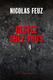 Restez chez vous : (manque nbre de pages) / Nicolas Feuz | Feuz, Nicolas (1971-....). Auteur