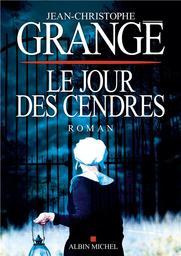 Le jour des cendres / Jean-Christophe Grangé | Grangé, Jean-Christophe. Auteur