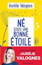 Né sous une bonne étoile / Aurélie Valognes   Valognes, Aurélie - Auteur du texte. Auteur