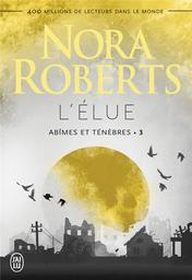 Abîmes et ténébres. 3, L'Elue / Nora Roberts   Roberts, Nora (1950-....). Auteur