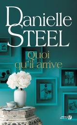 Quoi qu'il arrive / Danielle Steel | Steel, Danielle (1947-....). Auteur