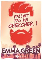 Fallait pas me chercher ! / Emma Green | Green, Emma M. (1980-....). Auteur