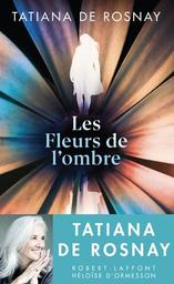 Les fleurs de l'ombre / Tatiana De Rosnay | Rosnay, Tatiana de (1961-....). Auteur