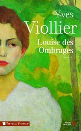 Louise des ombrages / Yves Viollier | Viollier, Yves (1946-...). Auteur