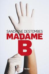Madame B / Sandrine Destombes | Destombes, sandrine. Auteur