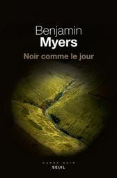 Noir comme le jour : roman / Benjamin Myers | Myers, Benjamin (1976-....). Auteur
