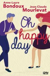Oh happy day / Anne-Laure Bondoux et Jean-Claude Mourlevat | Bondoux, Anne-Laure. Auteur