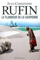 Le flambeur de la Caspienne / Jean-Christophe Rufin,... | Rufin, Jean-Christophe (1952-....). Auteur