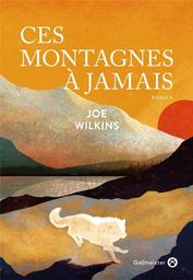 Ces montagnes à jamais / Joe Wilkins | Wilkins, Joe. Auteur